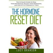 The Hormone Reset Diet: The Ultimate Guide to Heal Your Metabolism, Balance Your Hormones, and Lose Up to 5 Pounds in 7 Days, Paperback/Lucy Branson