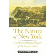 The Nature of New York: An Environmental History of the Empire State, Hardcover/David Stradling