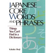 Japanese Core Words and Phrases: Things You Can't Find in a Dictionary, Paperback