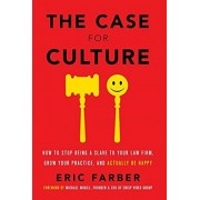 The Case for Culture: How to Stop Being a Slave to Your Law Firm, Grow Your Practice, and Actually Be Happy, Hardcover/Eric Farber