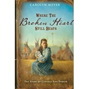 Where the Broken Heart Still Beats: The Story of Cynthia Ann Parker, Paperback/Carolyn Meyer