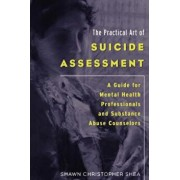 The Practical Art of Suicide Assessment: A Guide for Mental Health Professionals and Substance Abuse Counselors, Paperback/Shawn Christopher Shea