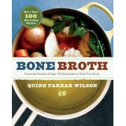 Bone Broth: 101 Essential Recipes & Age-Old Remedies to Heal Your Body, Paperback