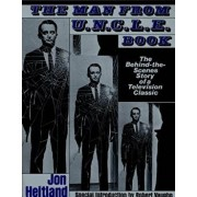 The Man from U.N.C.L.E. Book: The Behind-The-Scenes Story of a Television Classic, Paperback/Jon Heitland
