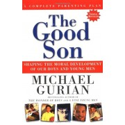 The Good Son: Shaping the Moral Development of Our Boys and Young Men, Paperback
