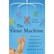 The Gene Machine: How Genetic Technologies Are Changing the Way We Have Kids--And the Kids We Have, Hardcover