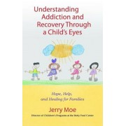 Understanding Addiction and Recovery Through a Child's Eyes: Help, Hope, and Healing for the Family, Paperback