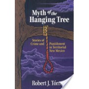 Myth of the Hanging Tree - Stories of Crime and Punishment in Territorial New Mexico (Torrez Robert J.)(Paperback) (9780826343796)