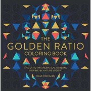The Golden Ratio Coloring Book: And Other Mathematical Patterns Inspired by Nature and Art, Paperback/Steve Richards
