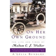 John Murray On Her Own Ground:The Life and Times of Madam C.J. Walker - Bundles A'Lelia Perry