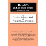 The ABC's and All Their Tricks: The Complete Reference Book of Phonics and Spelling, Paperback
