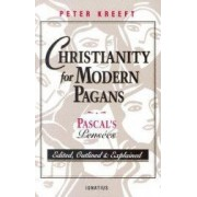 Christianity for Modern Pagans PASCALs Pensees Edited Outlined and Explained