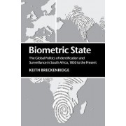 Biometric State: The Global Politics of Identification and Surveillance in South Africa, 1850 to the Present