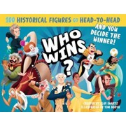 Who Wins': 100 Historical Figures Go Head-To-Head and You Decide the Winner!, Paperback/Clay Swartz