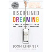 Disciplined Dreaming: A Proven System to Drive Breakthrough Creativity, Hardcover