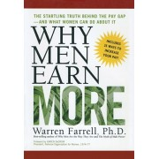 Why Men Earn More: The Startling Truth Behind the Pay Gap -- and What Women Can Do About It, Paperback/Warren Farrell