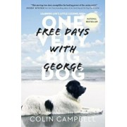 Free Days with George: Learning Life's Little Lessons from One Very Big Dog, Paperback/Colin Campbell