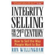 Integrity Selling for the 21st Century How to Sell the Way People Want to Buy