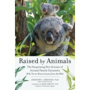 Raised by Animals: The Surprising New Science of Animal Family Dynamics, Paperback