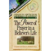 The Power of Prayer in a Believer's Life, Paperback/Charles Haddon Spurgeon