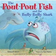 The Pout-Pout Fish and the Bully-Bully Shark, Hardcover/Deborah Diesen