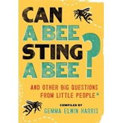 Can a Bee Sting a Bee': And Other Big Questions from Little People, Paperback/Gemma Elwin Harris