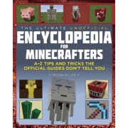 The Ultimate Unofficial Encyclopedia for Minecrafters: An a - Z Book of Tips and Tricks the Official Guides Don't Teach You, Hardcover