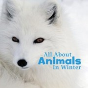 All about Animals in Winter, Paperback/Martha E. Rustad