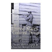 The United States Colored Troops: The History and Legacy of the Black Soldiers Who Fought in the American Civil War, Paperback/Charles River Editors