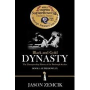 Black and Gold Dynasty: The Championship History of the Pittsburgh Steelers, Paperback/Jason Zemcik