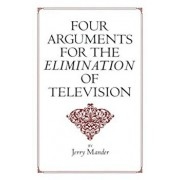 Four Arguments for the Elimination of Television, Paperback/Jerry Mander