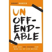 Unoffendable: How Just One Change Can Make All of Life Better, Paperback/Brant Hansen