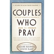 Couples Who Pray: The Most Intimate Act Between a Man and a Woman, Paperback/Squire Rushnell