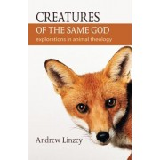Creatures of the Same God: Explorations in Animal Theology, Paperback