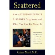 Scattered: How Attention Deficit Disorder Originates and What You Can Do about It, Paperback