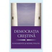 Democratia crestina. Fundamente si model politic