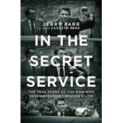 In the Secret Service: The True Story of the Man Who Saved President Reagan's Life, Paperback/Jerry Parr