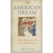 The American Dream: A Short History of an Idea That Shaped a Nation, Paperback/Jim Cullen