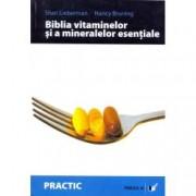 Biblia vitaminelor si a mineralelor esentiale. Ghid complet pentru crearea unui program personal de suplimente