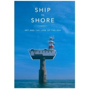 Ship to Shore. Art and the Lure of the Sea, Paperback/Philip Hoare