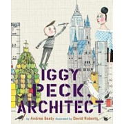 Iggy Peck, Architect, Hardcover/David Roberts