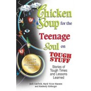 Chicken Soup for the Teenage Soul on Tough Stuff: Stories of Tough Times and Lessons Learned, Paperback/Jack Canfield