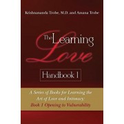 The Learning Love Handbook 1: A Series of Books for Learning the Art of Love and Intimacy: Book 1 Opening to Vulnerability, Paperback/Amana Trobe