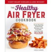 The Healthy Air Fryer Cookbook Truly Healthy Fried Food Recipes with Low Salt Low Fat and Zero Guilt