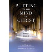 Putting on the Mind of Christ: The Inner Work of Christian Spirituality: The Inner Work of Christian Spirituality, Paperback