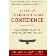 The Art of Extraordinary Confidence: Your Ultimate Path to Love, Wealth, and Freedom, Paperback