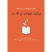 The Art of Spiritual Writing: How to Craft Prose That Engages and Inspires Your Readers, Paperback