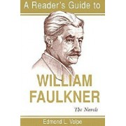 A Reader's Guide to William Faulkner: The Novels, Paperback/Edmond Loris Volpe