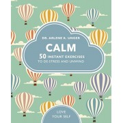Calm. 50 mindfulness exercises to de-stress wherever you are, Paperback/Arlene Unger