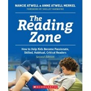 The Reading Zone, 2nd Edition: How to Help Kids Become Skilled, Passionate, Habitual, Critical Readers, Paperback/Nancie Atwell